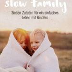 Sieben Zutaten für ein einfaches Leben mit Kindern: Das Buch Slow Family von Nicola Schmidt und Julia Dibbern
